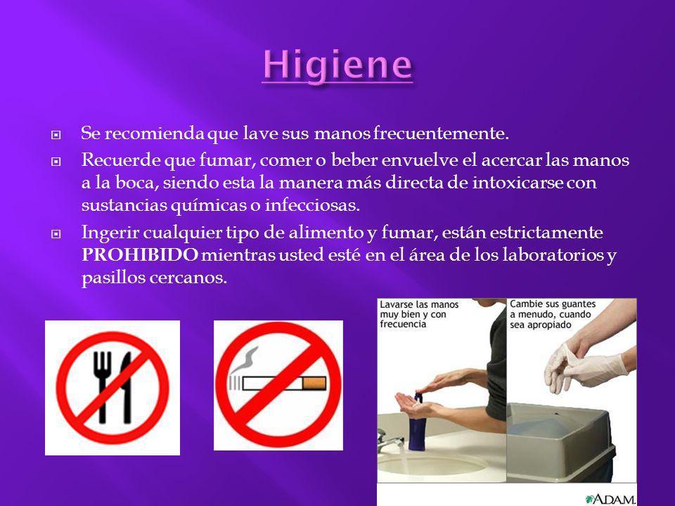 Higiene Se recomienda que lave sus manos frecuentemente.