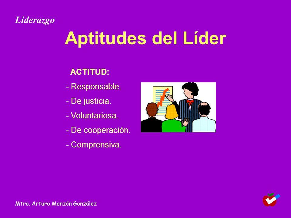 Aptitudes del Líder Liderazgo ACTITUD: - Responsable. - De justicia.