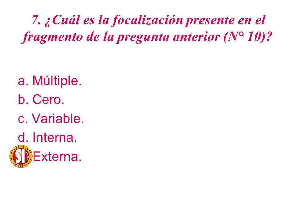 7. ¿Cuál es la focalización presente en el fragmento de la pregunta anterior (N° 10)