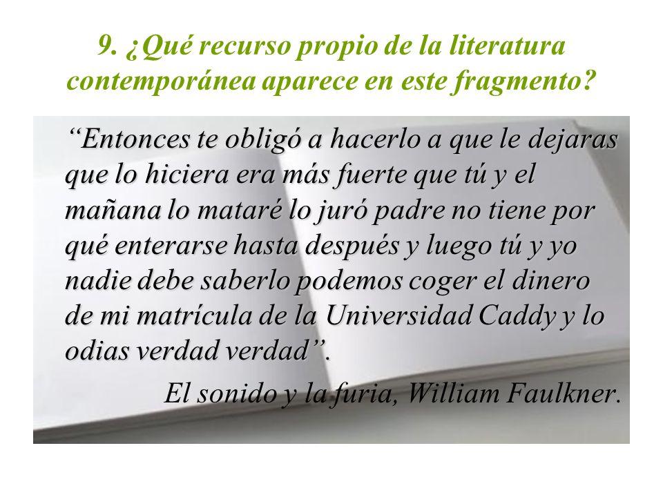 9. ¿Qué recurso propio de la literatura contemporánea aparece en este fragmento