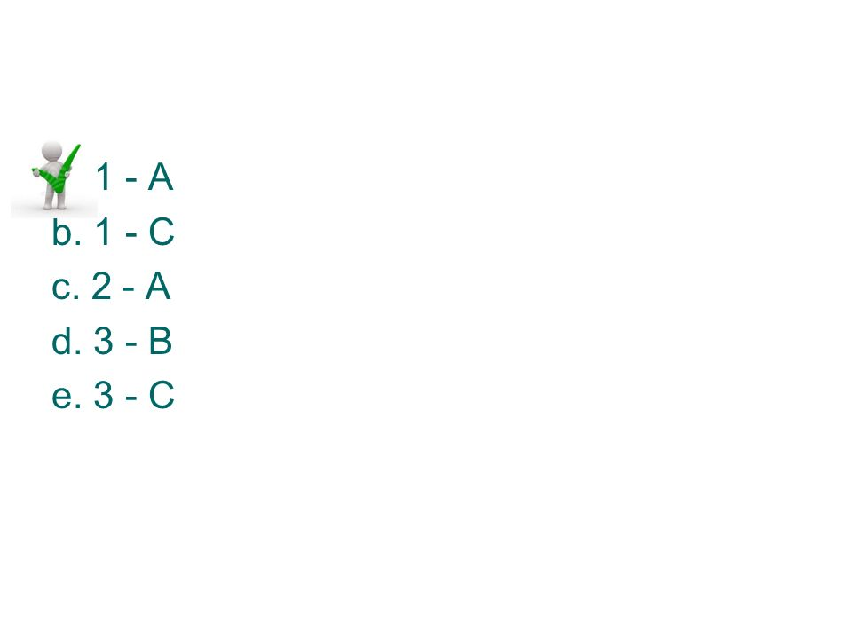 a. 1 - A b. 1 - C c. 2 - A d. 3 - B e. 3 - C