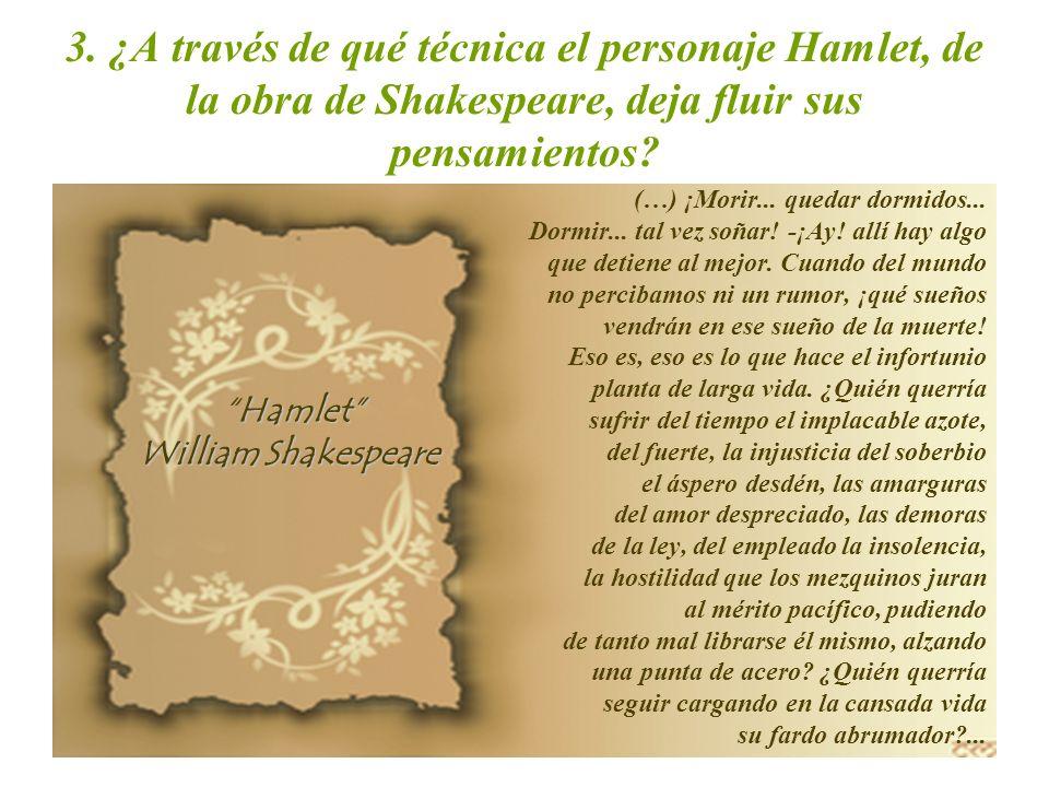 3. ¿A través de qué técnica el personaje Hamlet, de la obra de Shakespeare, deja fluir sus pensamientos