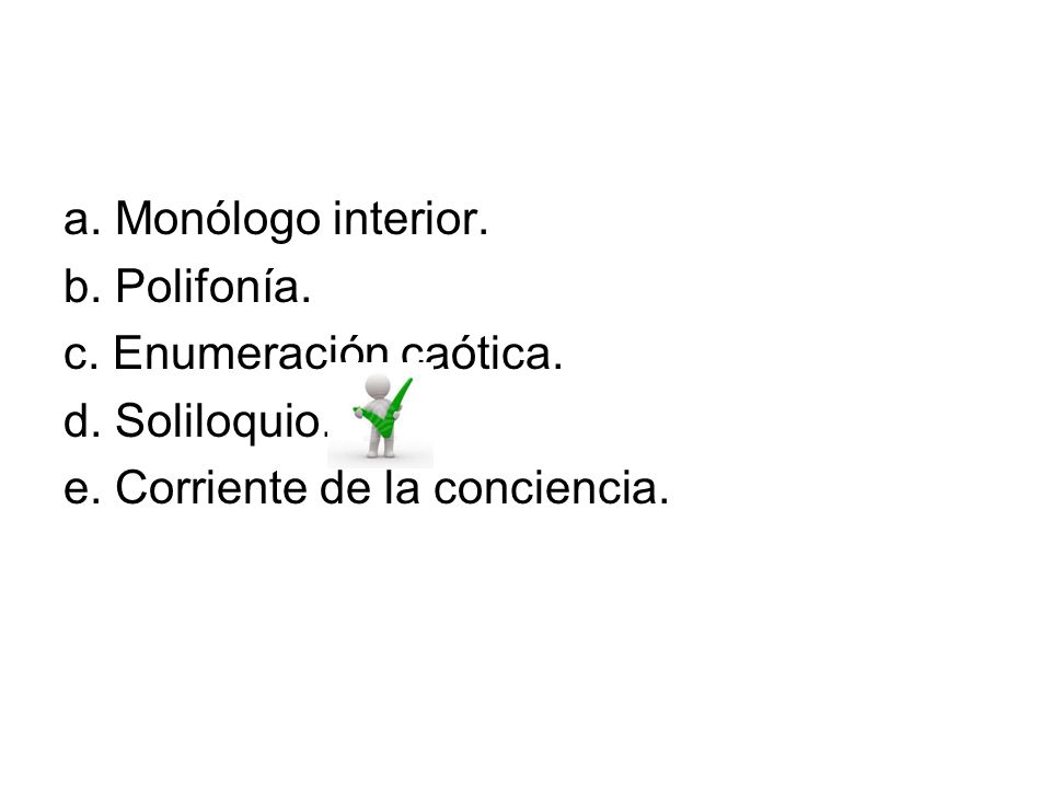 a. Monólogo interior. b. Polifonía. c. Enumeración caótica.