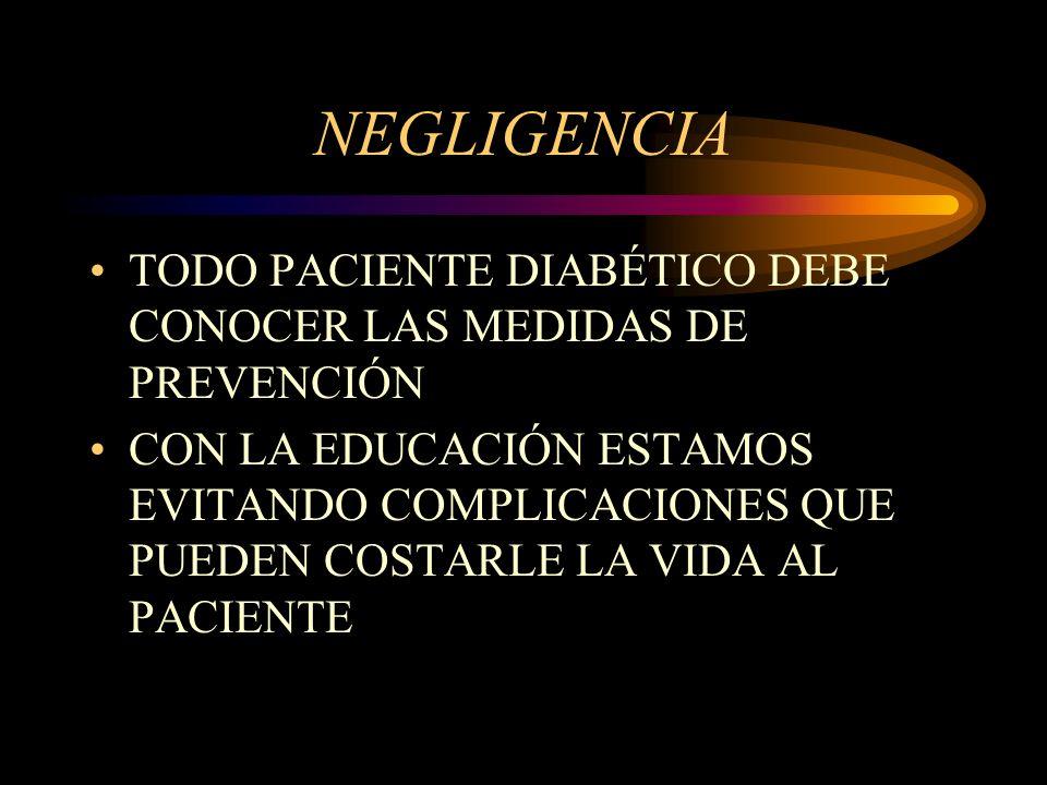 NEGLIGENCIA TODO PACIENTE DIABÉTICO DEBE CONOCER LAS MEDIDAS DE PREVENCIÓN.