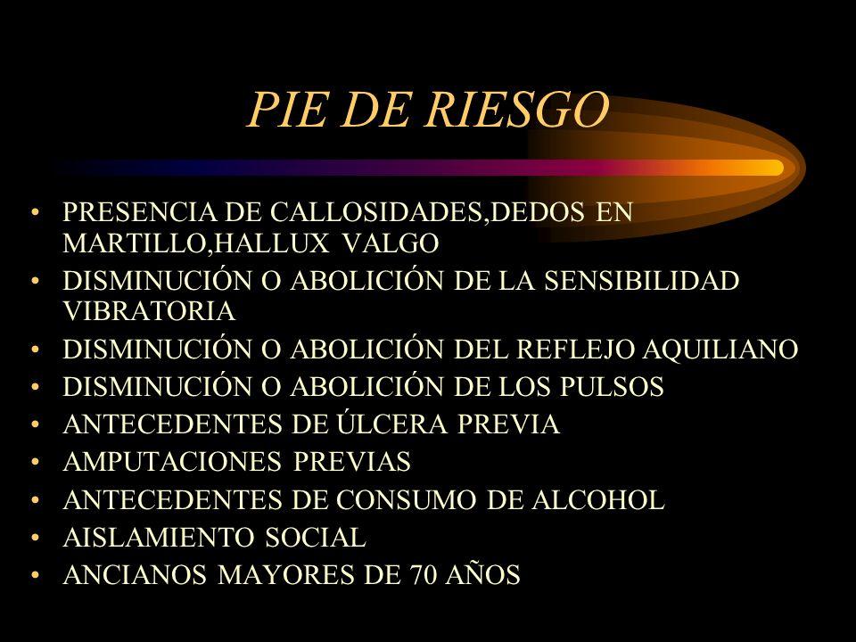 PIE DE RIESGO PRESENCIA DE CALLOSIDADES,DEDOS EN MARTILLO,HALLUX VALGO