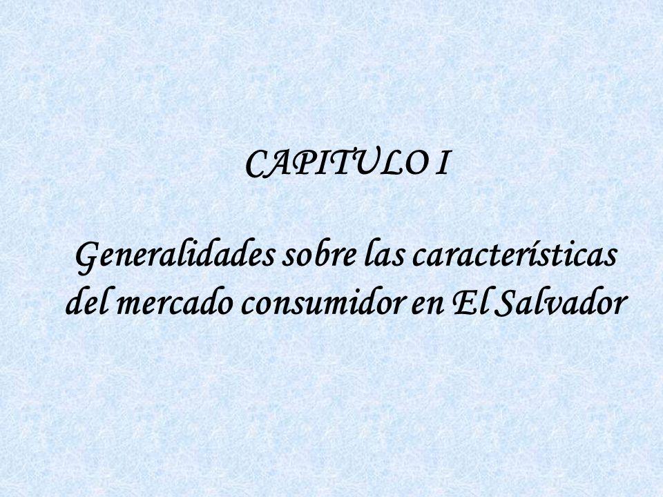 CAPITULO I Generalidades sobre las características del mercado consumidor en El Salvador