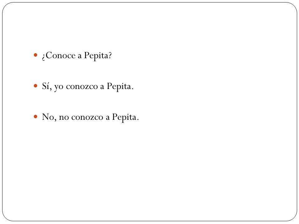 ¿Conoce a Pepita Sí, yo conozco a Pepita. No, no conozco a Pepita.