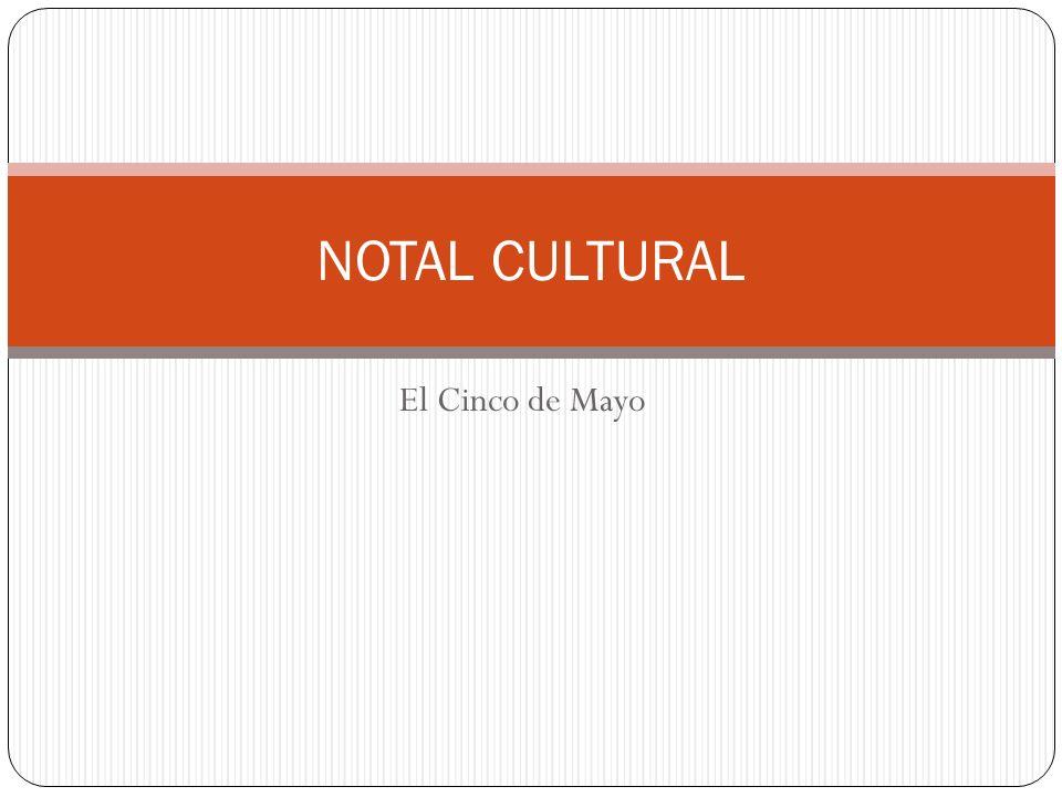 NOTAL CULTURAL El Cinco de Mayo