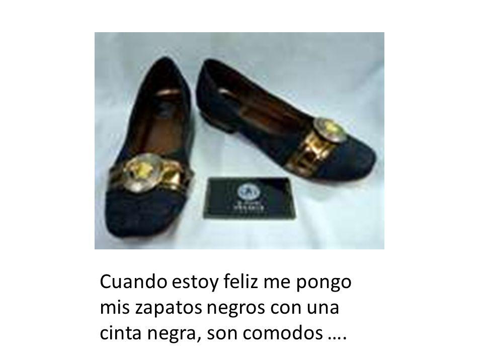 Cuando estoy feliz me pongo mis zapatos negros con una cinta negra, son comodos ….