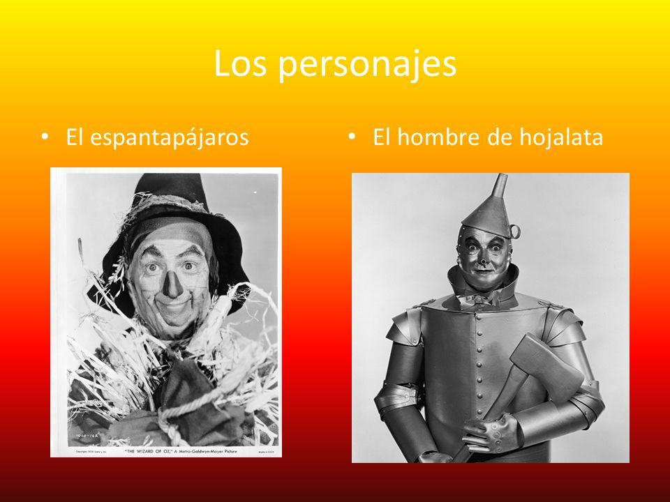 Los personajes El espantapájaros El hombre de hojalata