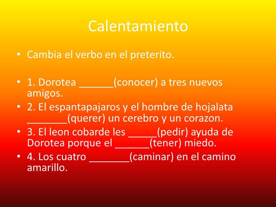 Calentamiento Cambia el verbo en el preterito.