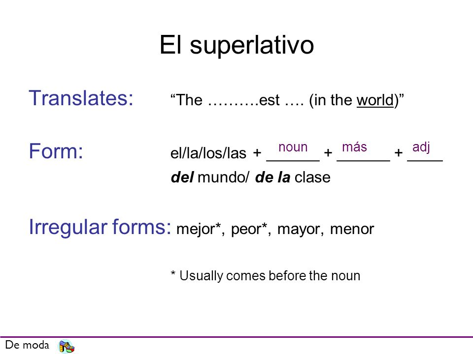 El superlativo Translates: The ……….est …. (in the world)