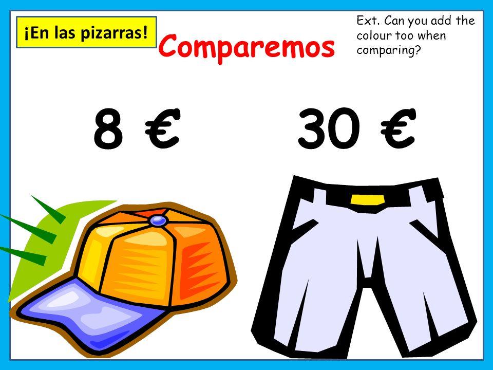 8 € 30 € Comparemos ¡En las pizarras!