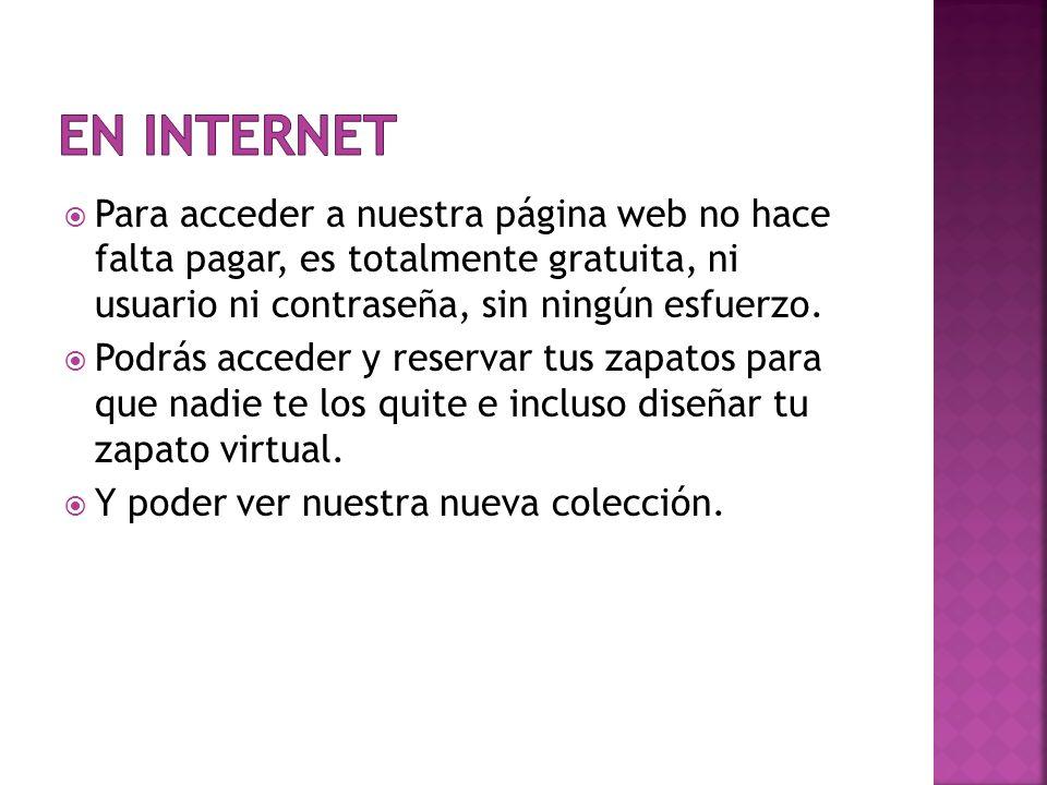 EN INTERNET Para acceder a nuestra página web no hace falta pagar, es totalmente gratuita, ni usuario ni contraseña, sin ningún esfuerzo.