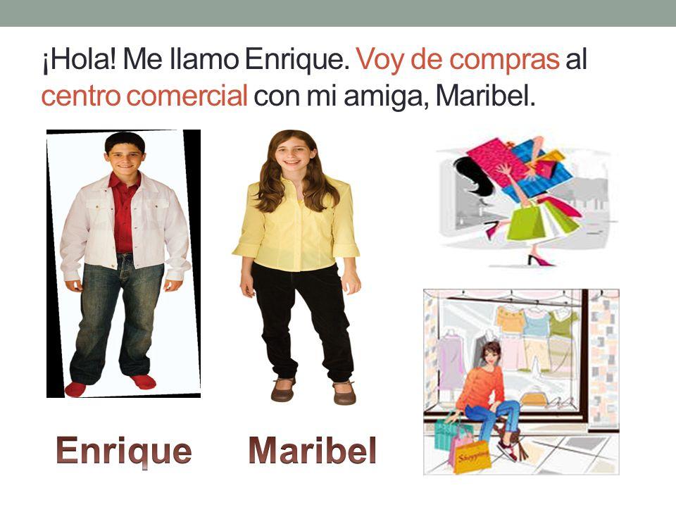 ¡Hola! Me llamo Enrique. Voy de compras al centro comercial con mi amiga, Maribel.