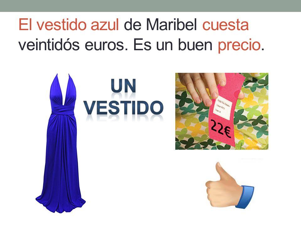 El vestido azul de Maribel cuesta veintidós euros. Es un buen precio.