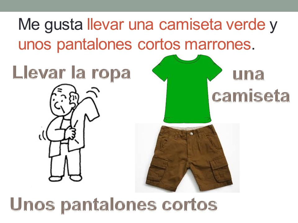 Me gusta llevar una camiseta verde y unos pantalones cortos marrones.