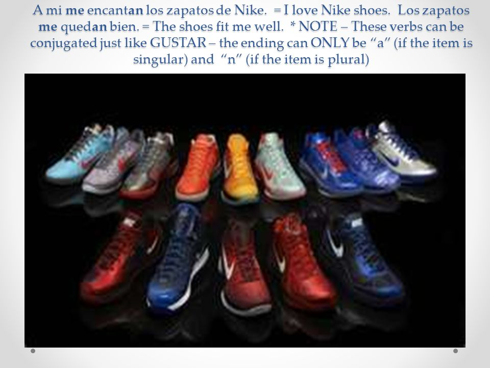 A mi me encantan los zapatos de Nike. = I love Nike shoes