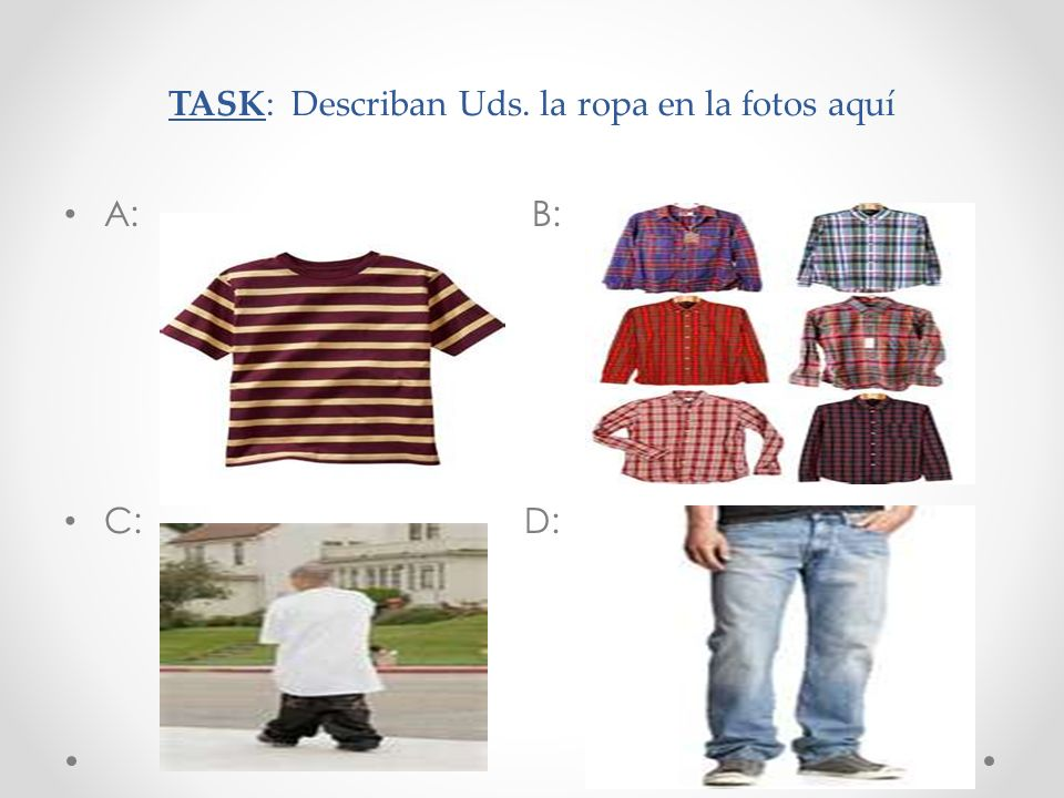 TASK: Describan Uds. la ropa en la fotos aquí