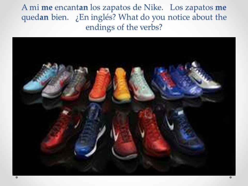 A mi me encantan los zapatos de Nike. Los zapatos me quedan bien