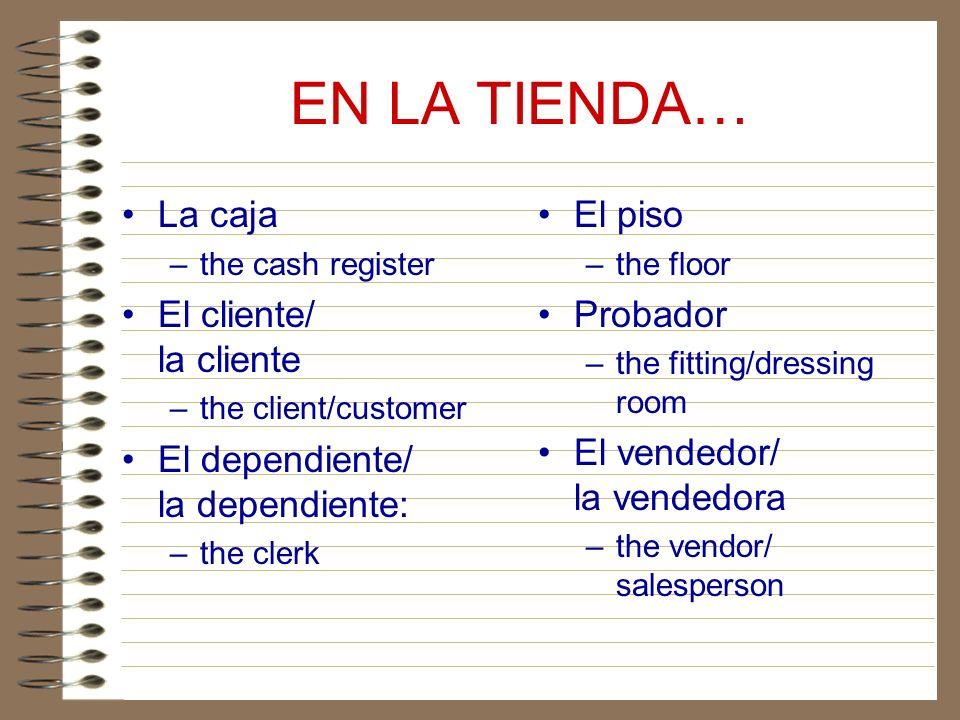 EN LA TIENDA… La caja El cliente/ la cliente