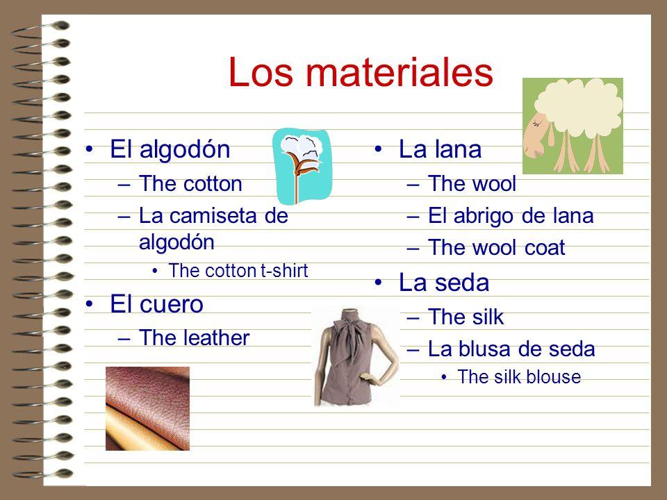 Los materiales El algodón El cuero La lana La seda The cotton