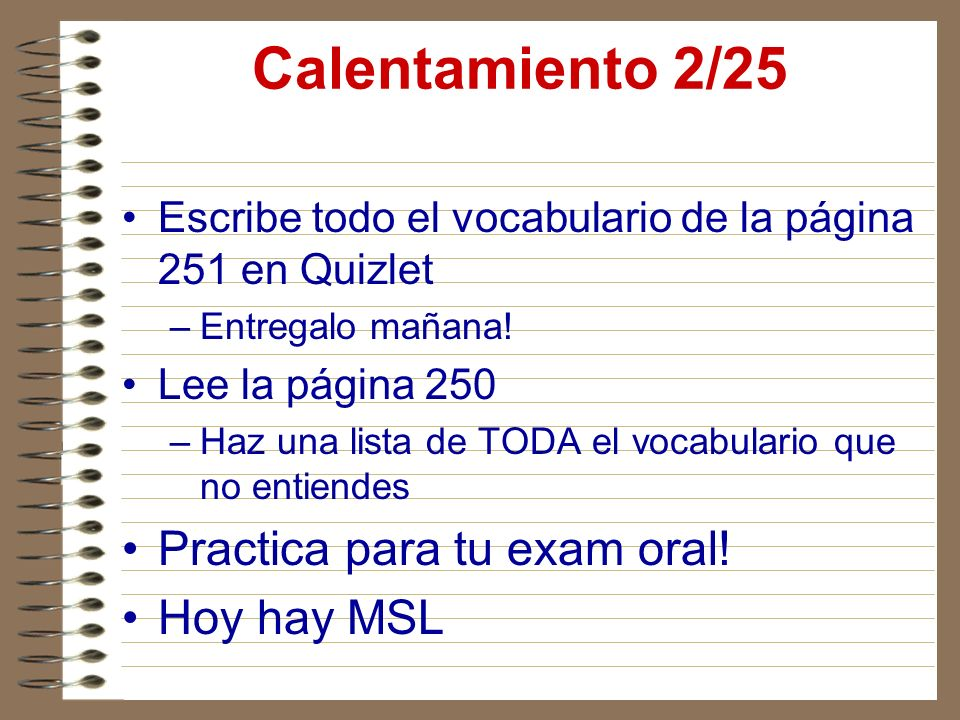 Calentamiento 2/25 Practica para tu exam oral! Hoy hay MSL