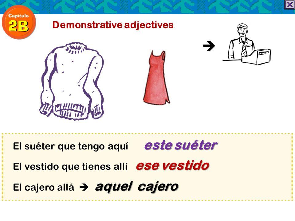  Demonstrative adjectives El suéter que tengo aquí este suéter