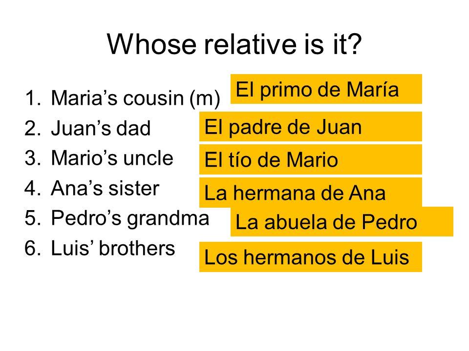 Whose relative is it El primo de María Maria's cousin (m) Juan's dad