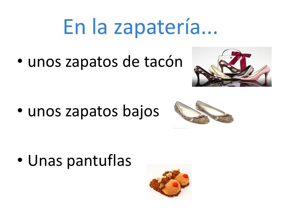 En la zapatería... unos zapatos de tacón unos zapatos bajos