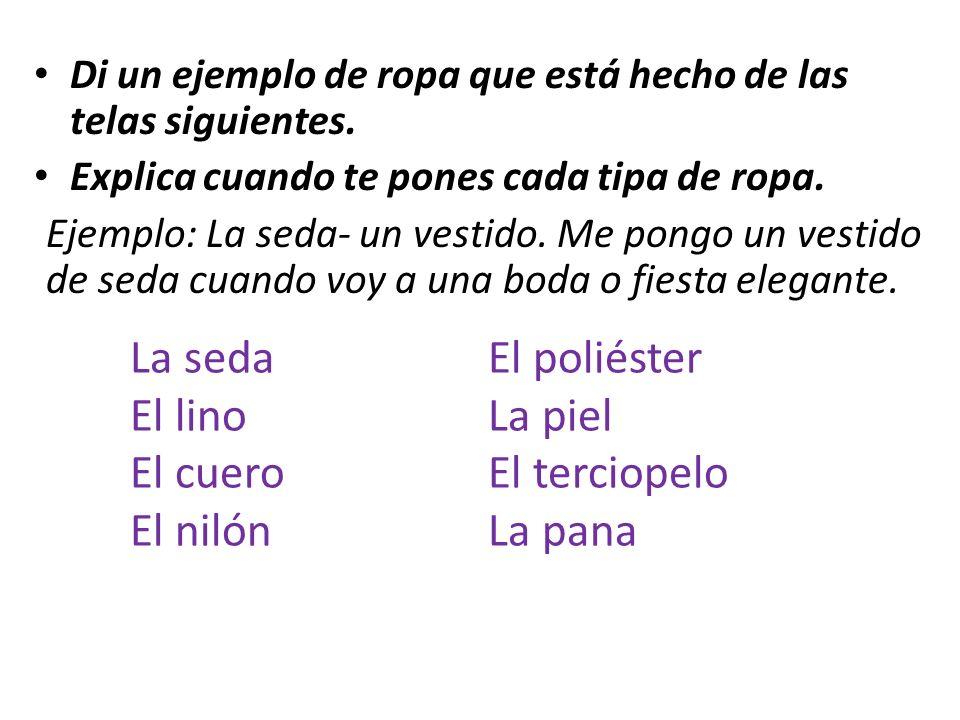 La seda El poliéster El lino La piel El cuero El terciopelo El nilón