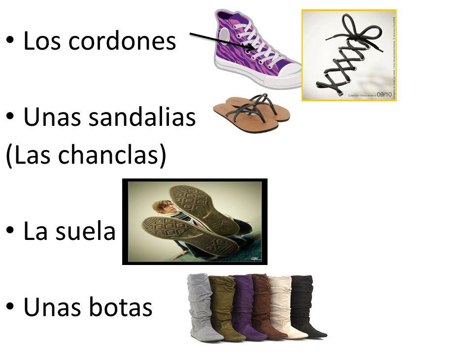 Los cordones Unas sandalias (Las chanclas) La suela Unas botas
