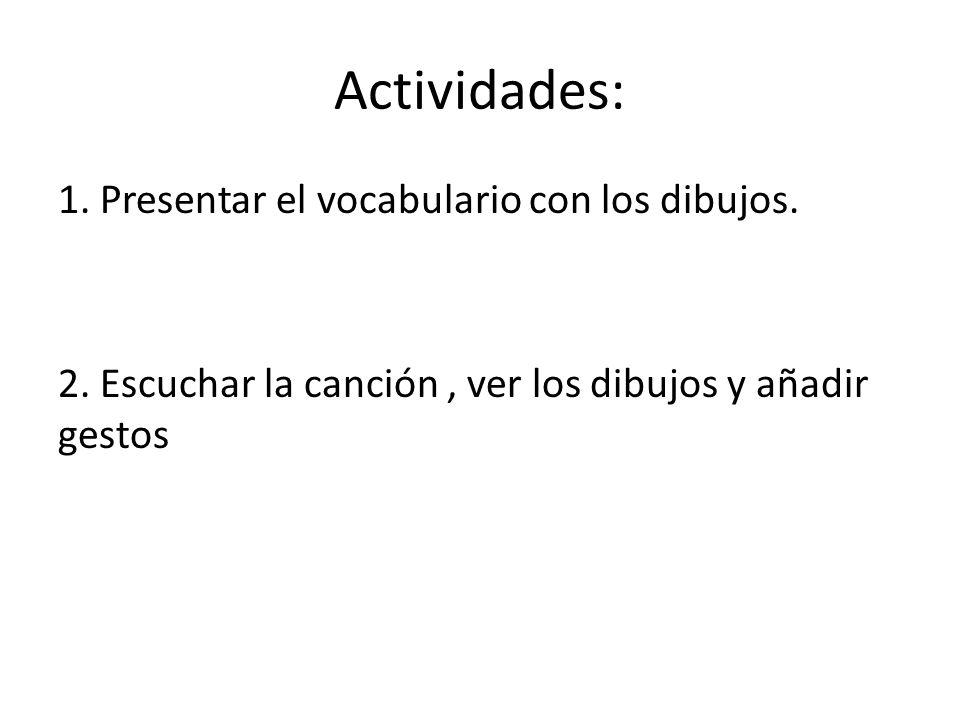 Actividades: 1. Presentar el vocabulario con los dibujos.