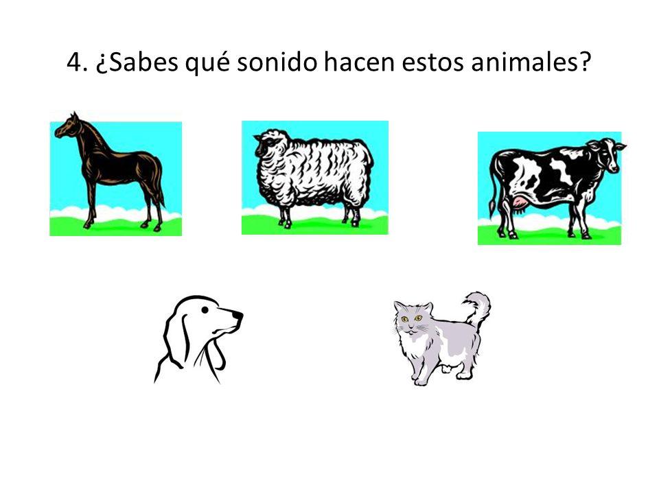 4. ¿Sabes qué sonido hacen estos animales