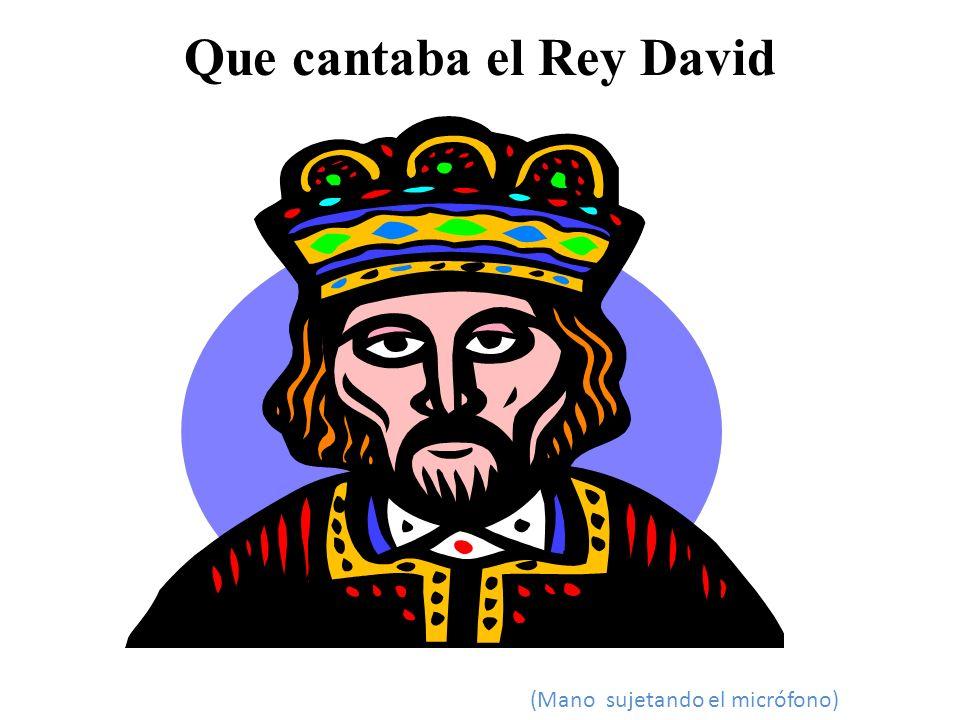 Que cantaba el Rey David