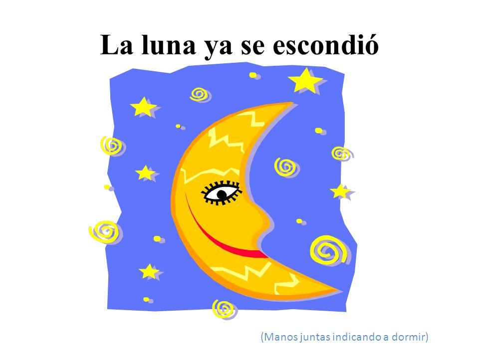 La luna ya se escondió (Manos juntas indicando a dormir)