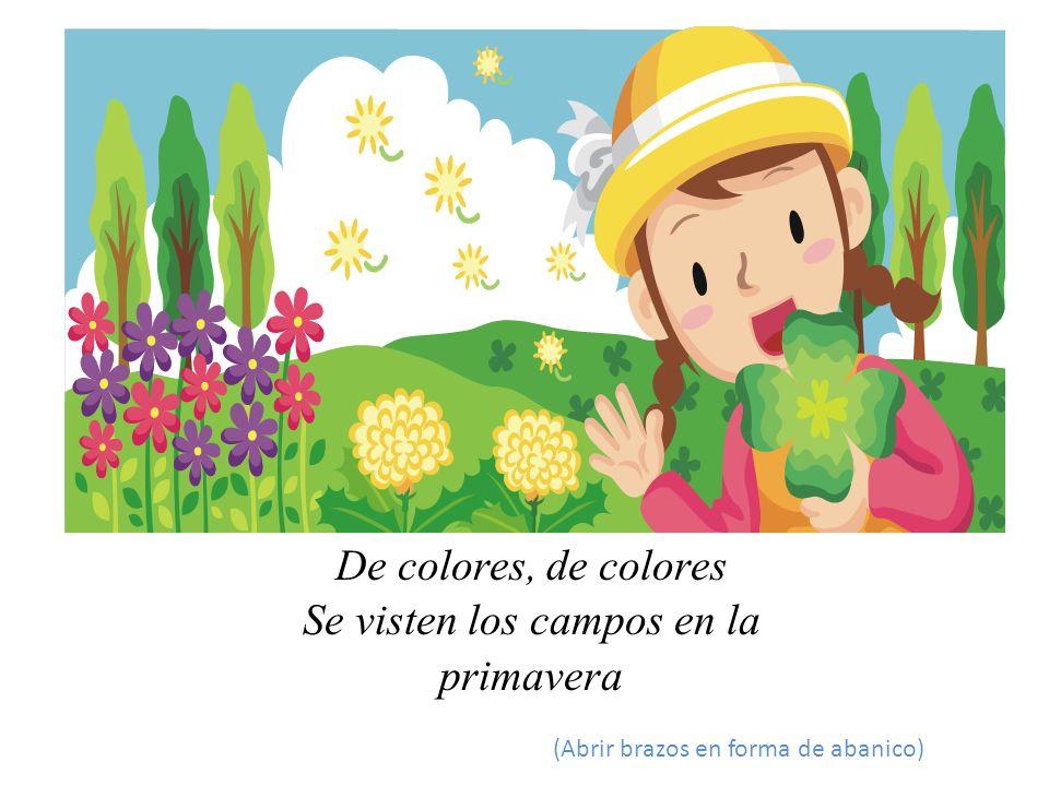 De colores, de colores Se visten los campos en la primavera