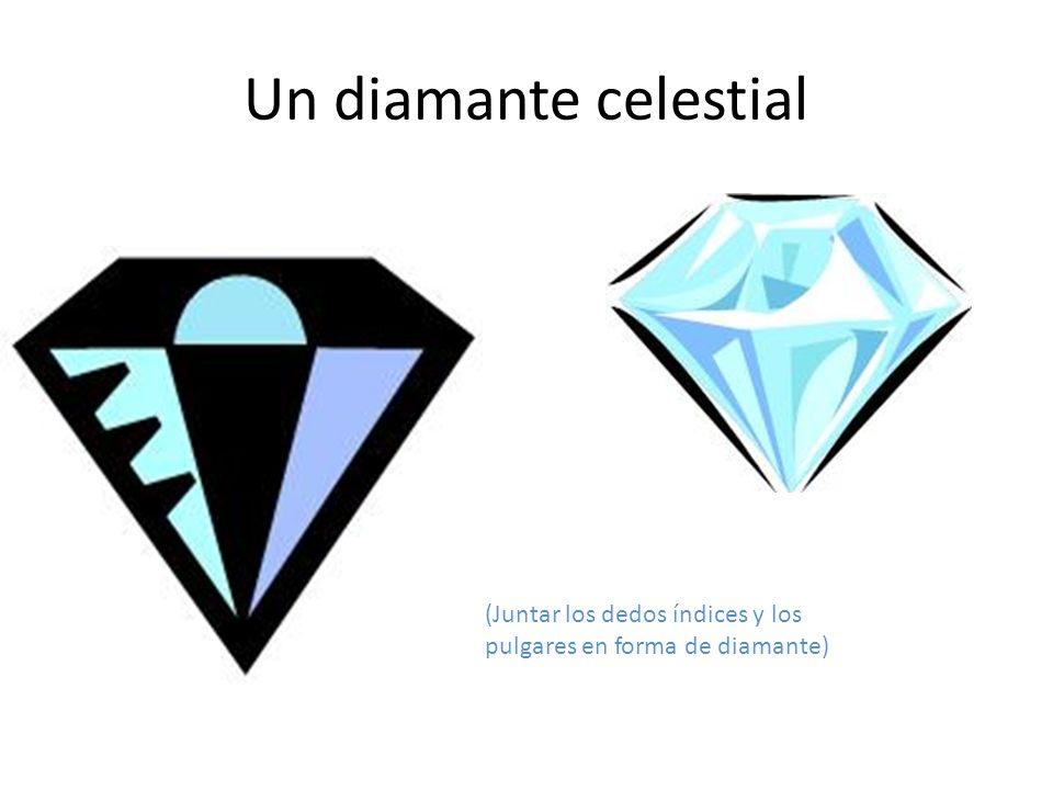 Un diamante celestial (Juntar los dedos índices y los pulgares en forma de diamante)
