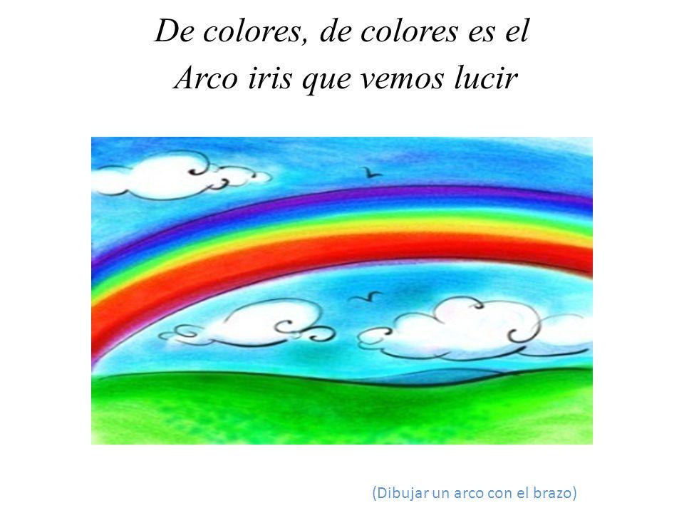 . De colores, de colores es el Arco iris que vemos lucir