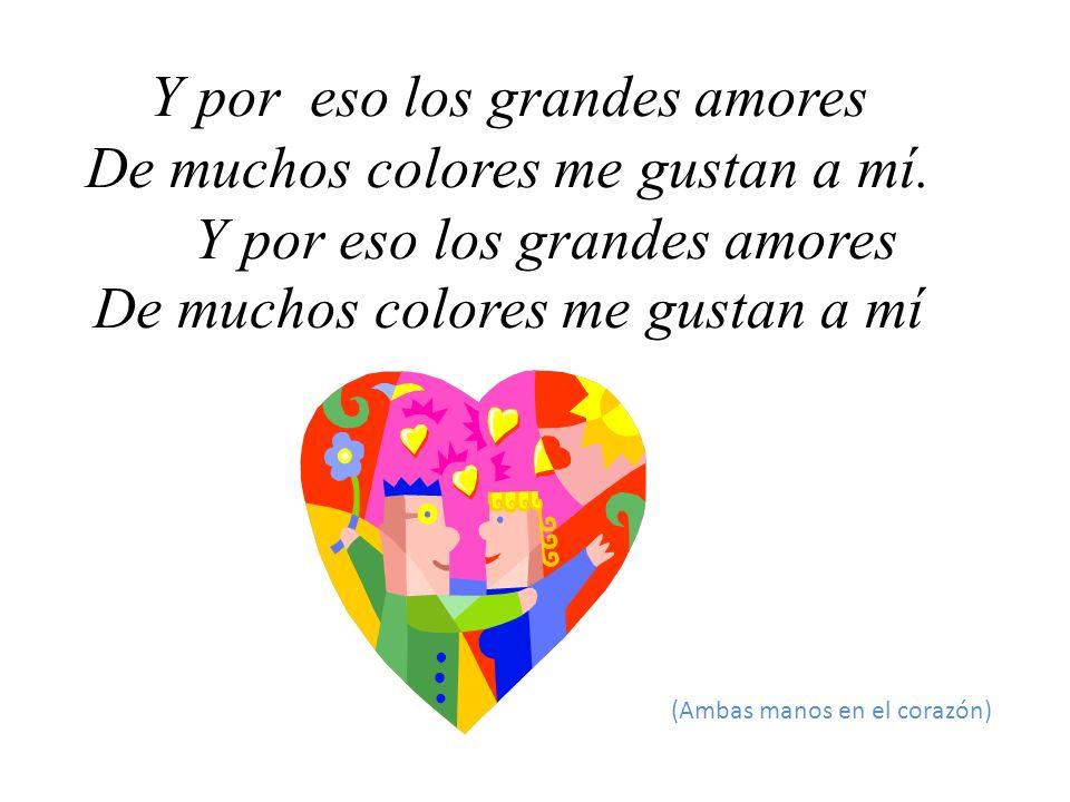 Y por eso los grandes amores De muchos colores me gustan a mí