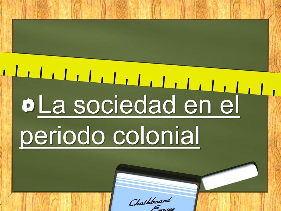 La sociedad en el periodo colonial