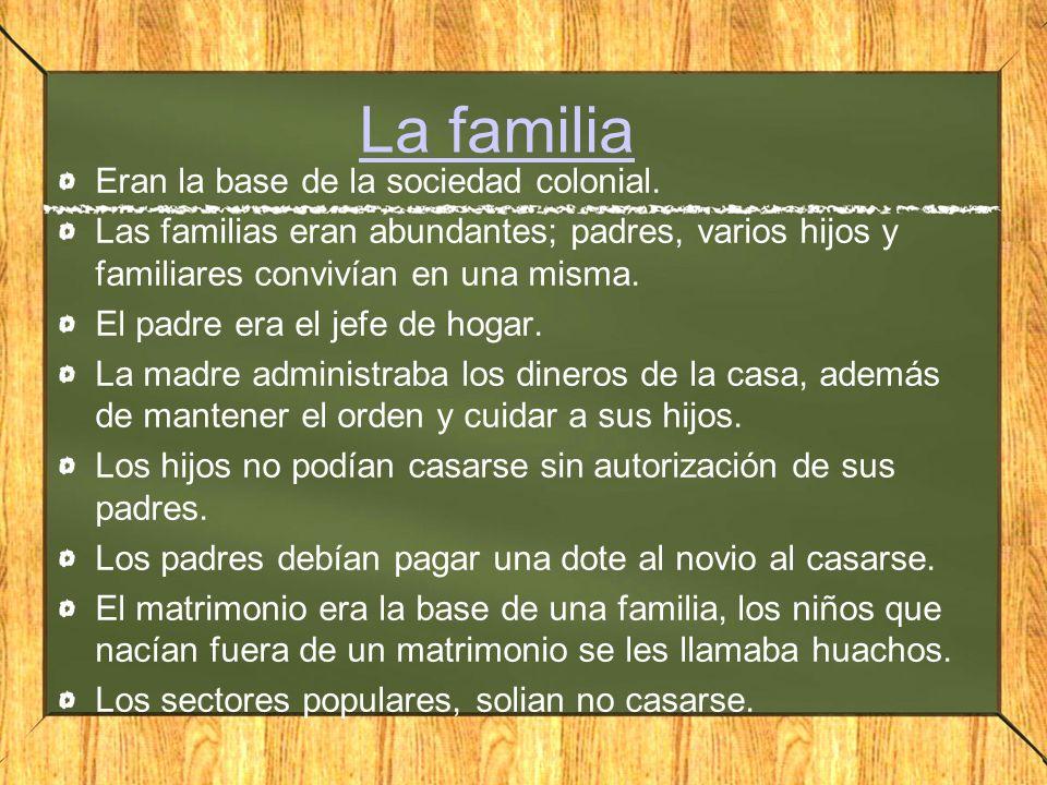 La familia Eran la base de la sociedad colonial.