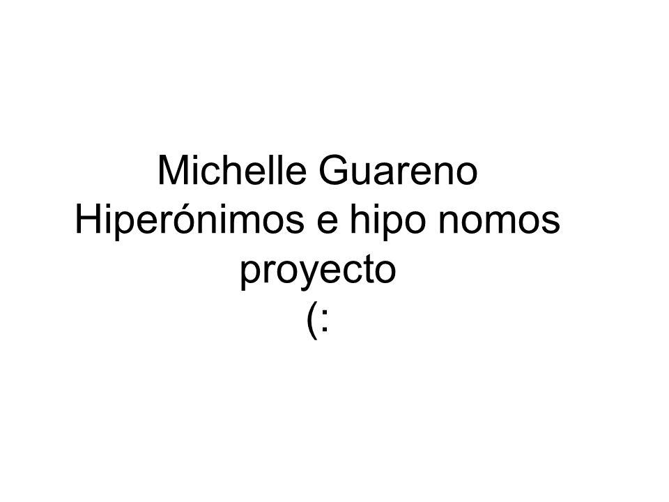 Michelle Guareno Hiperónimos e hipo nomos proyecto (: