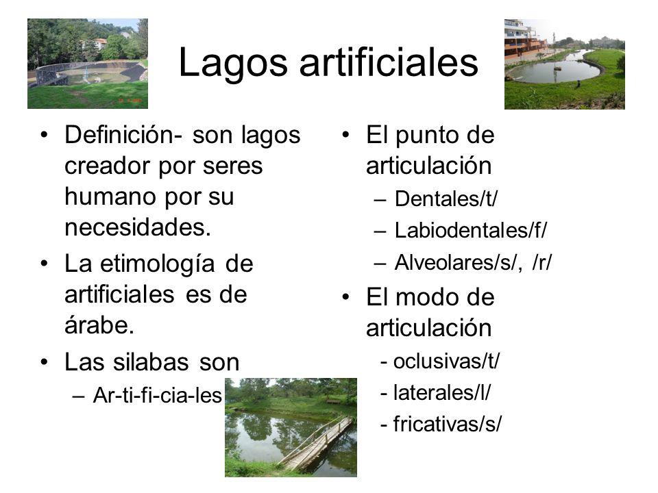 Lagos artificiales Definición- son lagos creador por seres humano por su necesidades. La etimología de artificiales es de árabe.