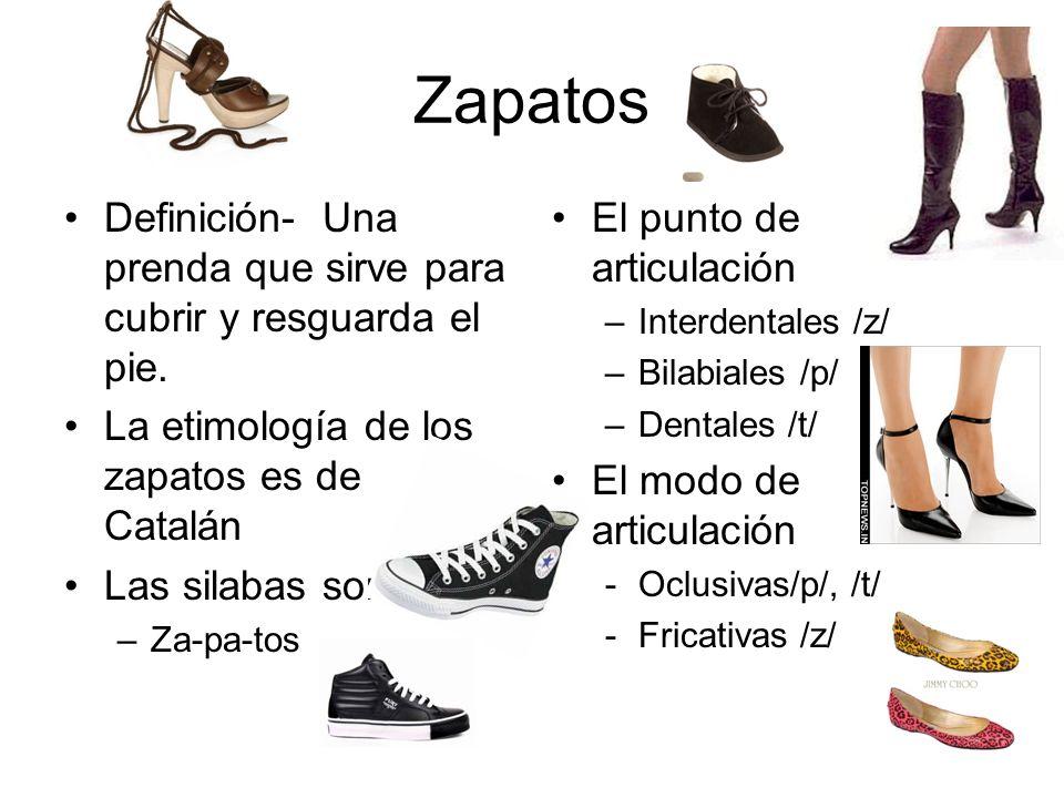Zapatos Definición- Una prenda que sirve para cubrir y resguarda el pie. La etimología de los zapatos es de Catalán.