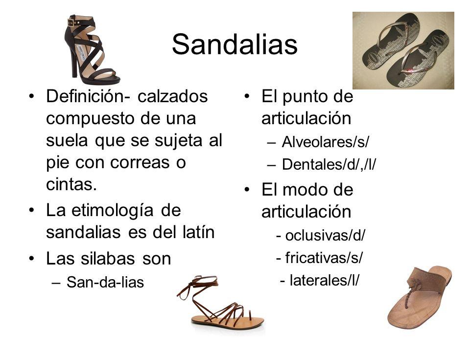 Sandalias Definición- calzados compuesto de una suela que se sujeta al pie con correas o cintas. La etimología de sandalias es del latín.
