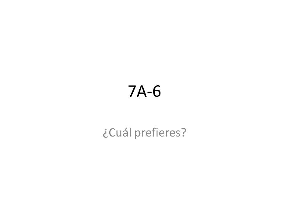 7A-6 ¿Cuál prefieres