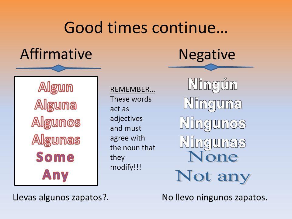 Good times continue… Affirmative Negative Algun Alguna Algunos Algunas