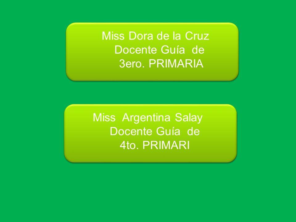 Miss Dora de la Cruz Docente Guía de. 3ero. PRIMARIA.
