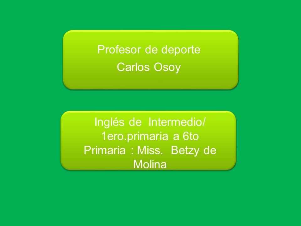 Profesor de deporte Carlos Osoy. Inglés de Intermedio/ 1ero.primaria a 6to Primaria : Miss.